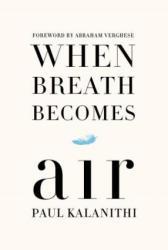 When Breath Becomes Air - Paul Kalanithi, Abraham Verghese (ISBN: 9781410487858)