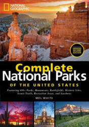 National Geographic Complete National Parks of the United States - Mel White (ISBN: 9781426216923)