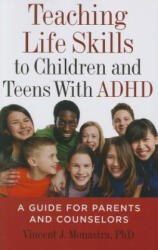 Teaching Life Skills to Children and Teens with ADHD: A Guide for Parents and Counselors (ISBN: 9781433820991)