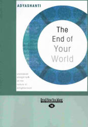 The End of Your World: Uncensored Straight Talk on the Nature of Enlightenment (ISBN: 9781442955721)