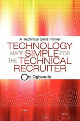 Technology Made Simple for the Technical Recruiter - Obi Ogbanufe (ISBN: 9781450216463)