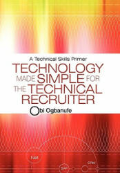 Technology Made Simple for the Technical Recruiter - Obi Ogbanufe (ISBN: 9781450216487)