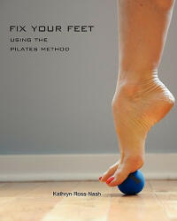 Fix Your Feet- Using the Pilates Method (ISBN: 9781450740807)