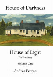 House of Darkness House of Light - Andrea Perron (ISBN: 9781456747602)
