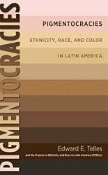 Pigmentocracies: Ethnicity, Race, and Color in Latin America (ISBN: 9781469617831)