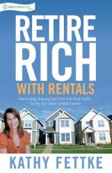 Retire Rich with Rentals: How to Enjoy Ongoing Cash Flow from Real Estate. . . So You Don't Have to Work Forever (ISBN: 9781500881580)