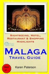 Malaga Travel Guide: Sightseeing, Hotel, Restaurant Shopping Highlights (ISBN: 9781503356061)