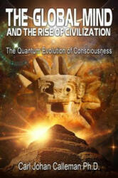 Global Mind and the Rise of Civilization - Calleman, Carl Johan, PhD (ISBN: 9781591432418)