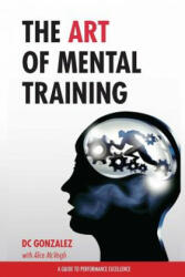 The Art of Mental Training: A Guide to Performance Excellence (ISBN: 9780615913544)