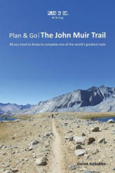 Plan & Go the John Muir Trail: All You Need to Know to Complete One of the World's Greatest Trails (ISBN: 9780692208939)