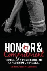Honor Commitment: Standard Life Operating Guidelines for Firefighters Their Families (ISBN: 9780692686973)