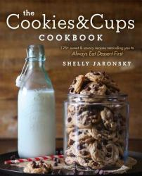 The Cookies Cups Cookbook: 125+ Sweet Savory Recipes Reminding You to Always Eat Dessert First (ISBN: 9781501102516)