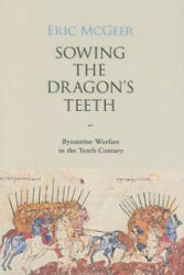 Sowing the Dragon's Teeth - Byzantine Warfare in the Tenth Century (2008)