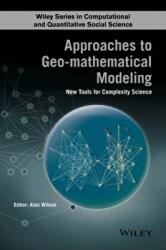 Approaches to Geo-mathematical Modelling - A. Wilson, Alan Wilson (2016)