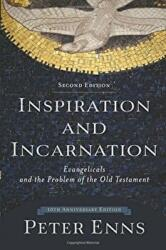 Inspiration and Incarnation - Evangelicals and the Problem of the Old Testament (2015)