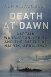 Death at Dawn - Captain Warburton-Lee VC and the Battle of Narvik, April 1940 (2016)