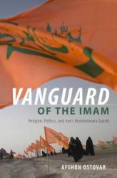 Vanguard of the Imam: Religion, Politics, and Iran's Revolutionary Guards - Religion, Politics, and Iran's Revolutionary Guards (2016)