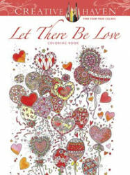 Creative Haven Let There Be Love Coloring Book - Alexandra Cowell (2016)