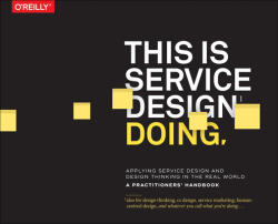 This is Service Design Doing - Adam Lawrence, Jakob Schneider, Marc Stinkdorn, Markus Edgar Hormess (2017)