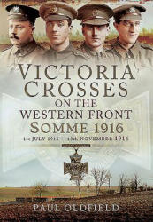 VCs on the Western Front - Somme 1916 - 1st July 1916 to 13th November 1916 (2016)