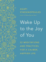 Wake Up to the Joy of You: 52 Meditations and Practices for a Calmer, Happier Life (ISBN: 9780451496003)