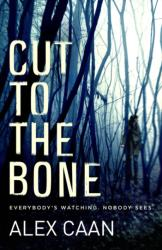 Cut to the Bone - A Dark and Gripping Thriller (2016)