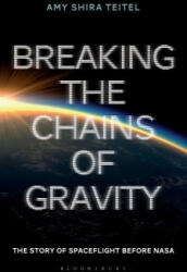 Breaking the Chains of Gravity - Amy Shira Teitel (2017)