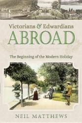 Victorians and Edwardians Abroad - The Beginning of the Modern Holiday (2016)