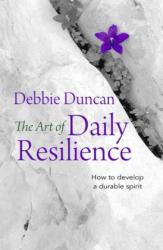 Art of Daily Resilience - Debbie Duncan, Deborah Duncan (2017)