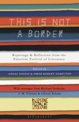 This is Not a Border - Reportage & Reflection from the Palestine Festival of Literature (2017)
