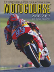Motocourse 2016-2017 40th Anniversary Edition: The World's Leading Grand Prix & Superbike Annual - 41st Year of Publication (2016)