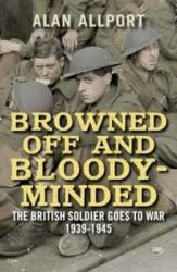 Browned off and Bloody-Minded - The British Soldier Goes to War 1939-1945 (2017)