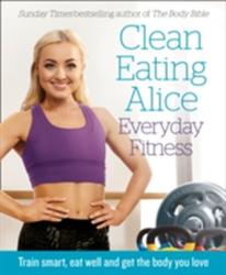 Clean Eating Alice Everyday Fitness (2017)