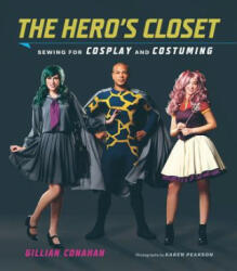 Hero's Closet: Sewing for Cosplay and Costuming (2017)