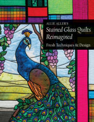 Allie Aller's Stained Glass Quilts Reimagined (2017)
