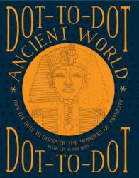 Dot-to-Dot Ancient World - Join the Dots to Discover the Wonders of Antiquity, with Up to 1098 Dots (2017)