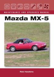 Mazda MX-5 Maintenance and Upgrades Manual - Rob Hawkins (2017)