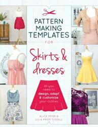Pattern Making Templates for Skirts & Dresses - All You Need to Design, Adapt, and Customize Your Clothes (2017)