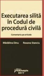 Executarea silita in Codul de procedura civila - Madalina Dinu Roxana Stanciu (ISBN: 9786062707828)