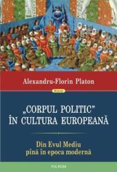 Corpul politic in cultura europeana. Din Evul Mediu pana in epoca moderna (ISBN: 9789734663651)