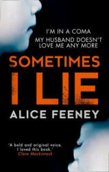 Sometimes I Lie: A psychological thriller with a killer twist you'll never forget - Alice Feeney (ISBN: 9780008225353)