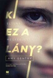 Amy Gentry: KI EZ A LÁNY? (ISBN: 9786155638244)