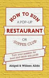 How to Run A Pop-Up Restaurant or Supper Club - Turn Your Passion for Food and Drink into Profit (2015)