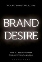 Brand Desire: How to Create Consumer Involvement and Inspiration - How to Inspire and Involve Consumers (2016)