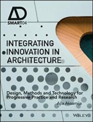 Integrating Innovation in Architecture - Design, Methods and Technology for Progressive Practice and Research (2016)