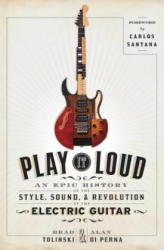 Play It Loud - Brad Tolinski, Alan Di Perna (2016)