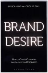 Brand Desire - How to Create Consumer Involvement and Inspiration (2016)
