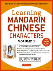 Learning Mandarin Chinese Characters, Volume 1: The Quick and Easy Way to Learn Chinese Characters! (2017)