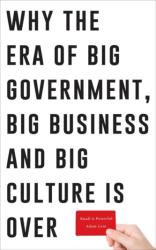 Small is Powerful - Why the Era of Big Government, Big Business and Big Culture is Over (2016)