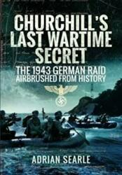 Churchill's Last Wartime Secret - The 1943 German Raid Airbrushed from History (2016)